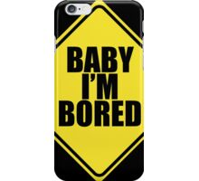 Baby I'm Bored iPhone Case/Skin