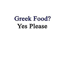 Greek Food? Yes Please  by supernova23