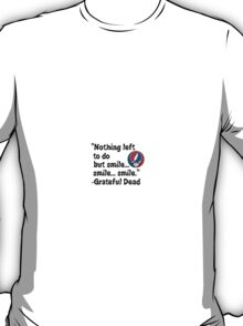 Smile Grateful Dead Quote T-Shirt