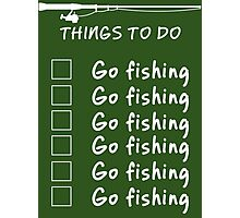 Things To Do - Go Fishing Funny T Shirt Photographic Print