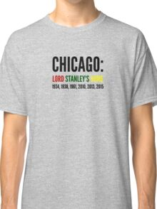 Chicago: Lord Stanley's Home (Years) Classic T-Shirt