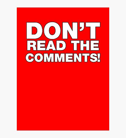 Don't read the comments! Photographic Print
