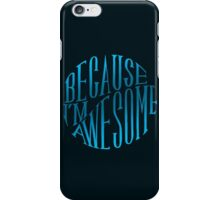 Because I'm Awesome iPhone Case/Skin