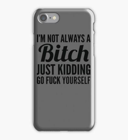 I'm Not Always A Btch Just Kidding  iPhone Case/Skin