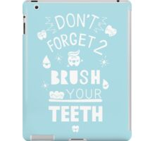 Don't Forget to Brush Your Teeth! iPad Case/Skin
