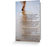 Walk a Little Slower Daddy Greeting Card