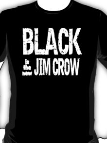 Black is the new Jim Crow T-Shirt