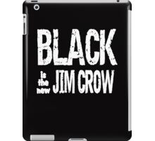 Black is the new Jim Crow iPad Case/Skin