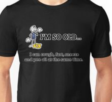 I'm So Old - I Can Cough Fart Sneeze And Pee Unisex T-Shirt