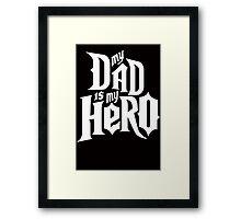 My Dad is my Hero  Framed Print