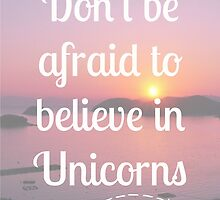 Don't be afraid to believe in Unicorns by charliedulcet