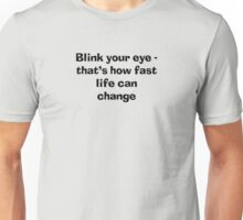 Blink an eye Unisex T-Shirt