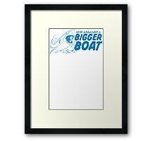 Bigger Boat Funny TShirt Epic T-shirt Humor Tees Cool Tee Framed Print