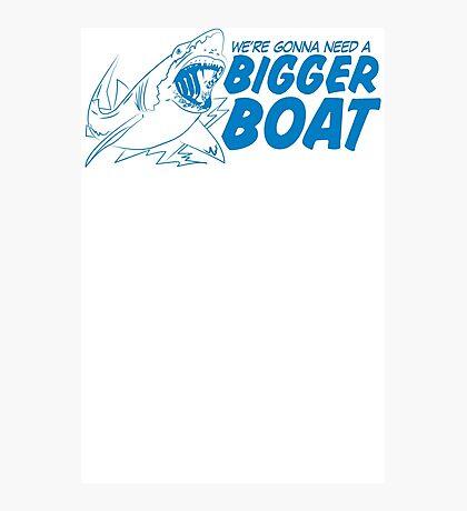 Bigger Boat Funny TShirt Epic T-shirt Humor Tees Cool Tee Photographic Print