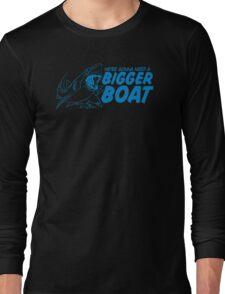 Bigger Boat Funny TShirt Epic T-shirt Humor Tees Cool Tee Long Sleeve T-Shirt