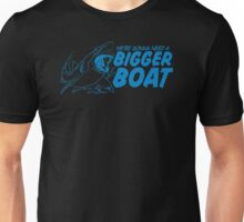 Bigger Boat Funny TShirt Epic T-shirt Humor Tees Cool Tee Unisex T-Shirt