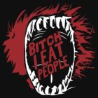 Bitch I Eat People Funny TShirt Epic T-shirt Humor Tees Cool Tee by maikel38