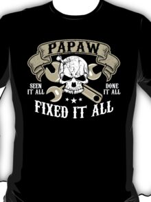Papaw Seen It All Done It All Fixed It All  T-Shirt