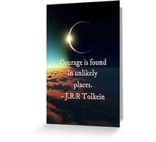 "J.R.R. Tolkein ""Courage is found in unlikely places"" quote Greeting Card"