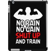 NO PAIN NO GAIN SHUT UP AND TRAIN iPad Case/Skin