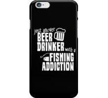 JUST ANOVER BEER DRINKER WITH A FISHING ADDICTION iPhone Case/Skin