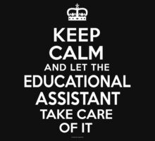 'Keep Calm and Let the Educational Assistant Take Care Of It' T-Shirts, Hoodies, Accessories and Gifts by Albany Retro