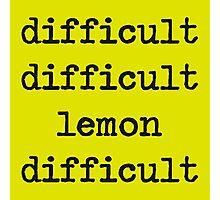difficult difficult lemon difficult Photographic Print