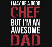 Funny 'I May Be a Good Chef, But I'm an Awesome Dad' Chef Dad T-Shirt and Accessories by Albany Retro