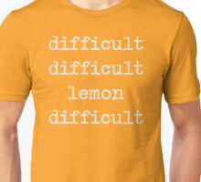 difficult difficult lemon difficult Unisex T-Shirt
