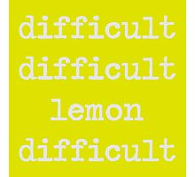 difficult difficult lemon difficult Photographic Print