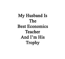 My Husband Is The Best Economics Teacher And I'm His Trophy  by supernova23
