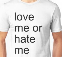 love me or hate me Unisex T-Shirt