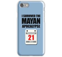 I Survived The Mayan Apocalypse 2012 (calendar) iPhone Case/Skin