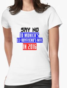 Say no to monica's ex boyfriend's wife in 2016 geek funny nerd T-Shirt