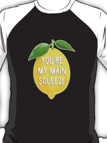 You're my main squeeze T-Shirt