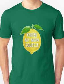 You're my main squeeze Unisex T-Shirt