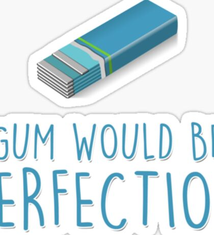 Gum would be perfection Sticker
