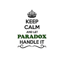Keep Calm and Let PARADOX Handle it Photographic Print