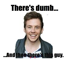 There's Dumb... And then there's Danny Jones Photographic Print