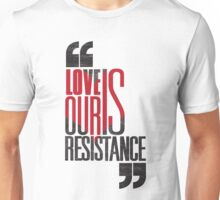 Love is our Resistance Unisex T-Shirt