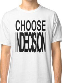 CHOOSE INDECISION Classic T-Shirt