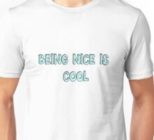 """Being Nice Is Cool"" Unisex T-Shirt"