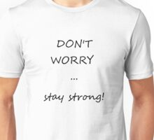 Stay strong! Unisex T-Shirt