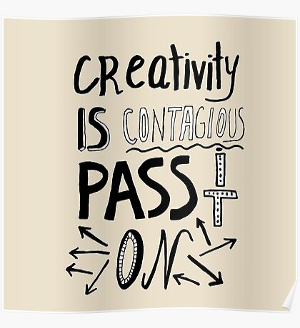 Creativity is contagious pass it on  Poster