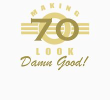 Making 70 Look Good Unisex T-Shirt