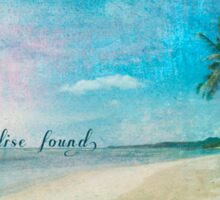 Paradise found. Sticker