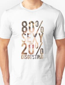 80% SEXY 20% DISGUSTING T-Shirt
