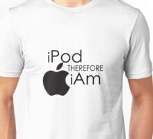 iPod THEREFORE iAm Unisex T-Shirt