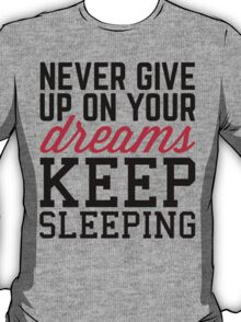 Never Give Up Dreams  T-Shirt