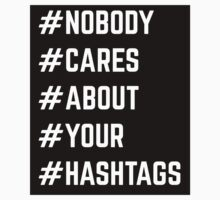 Nobody Cares About Your Hashtags  by quarantine81